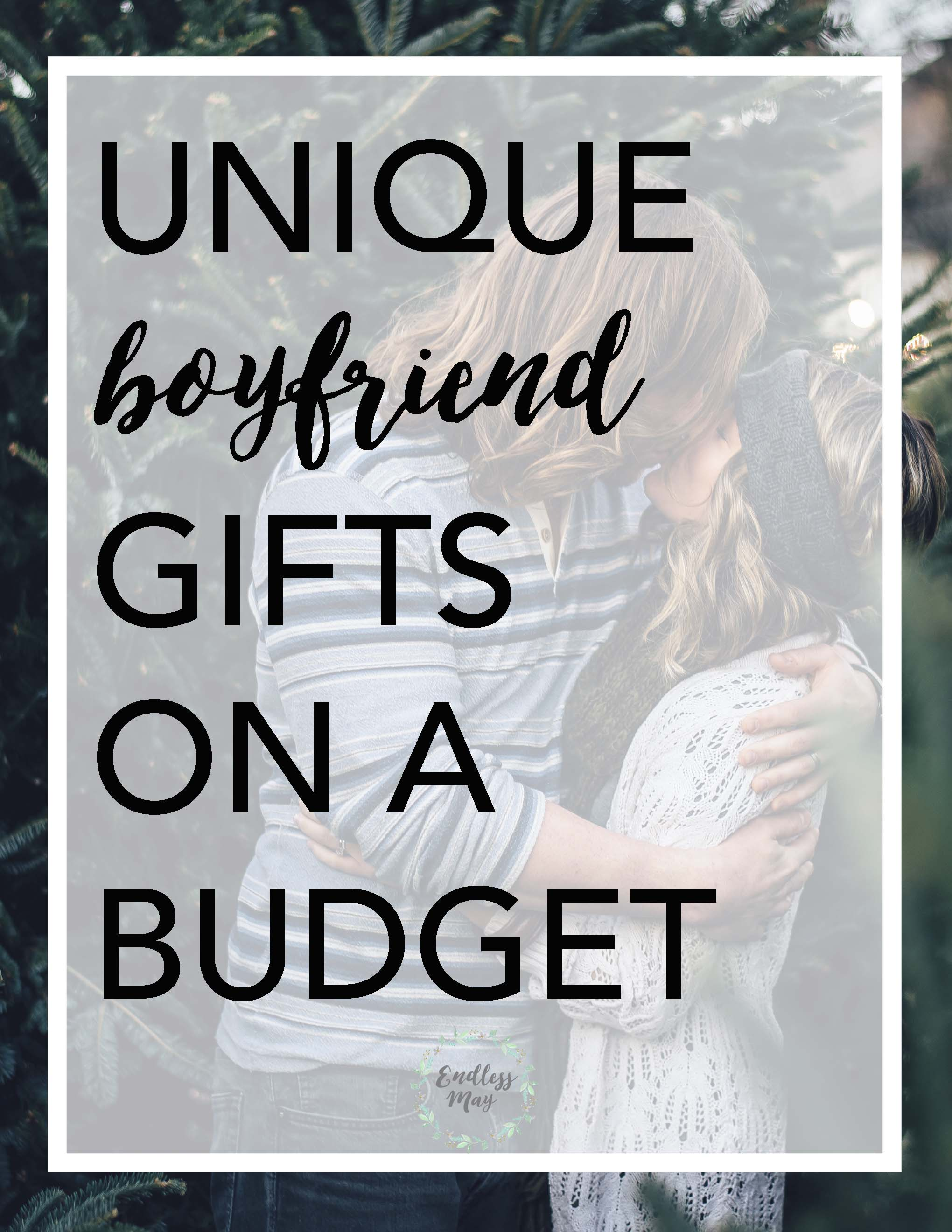 Unique Christmas Gifts For Your Boyfriend On A Budget Endless May
